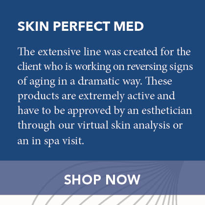 Skin Perfect Med - The extensive line was created for clients working on dramatically reversing signs of aging. These products are extremely active and have been approved by an esthetician through our virtual skin analysis or an in spa visit. Shop Now